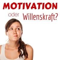 Motivation oder Willenskraft