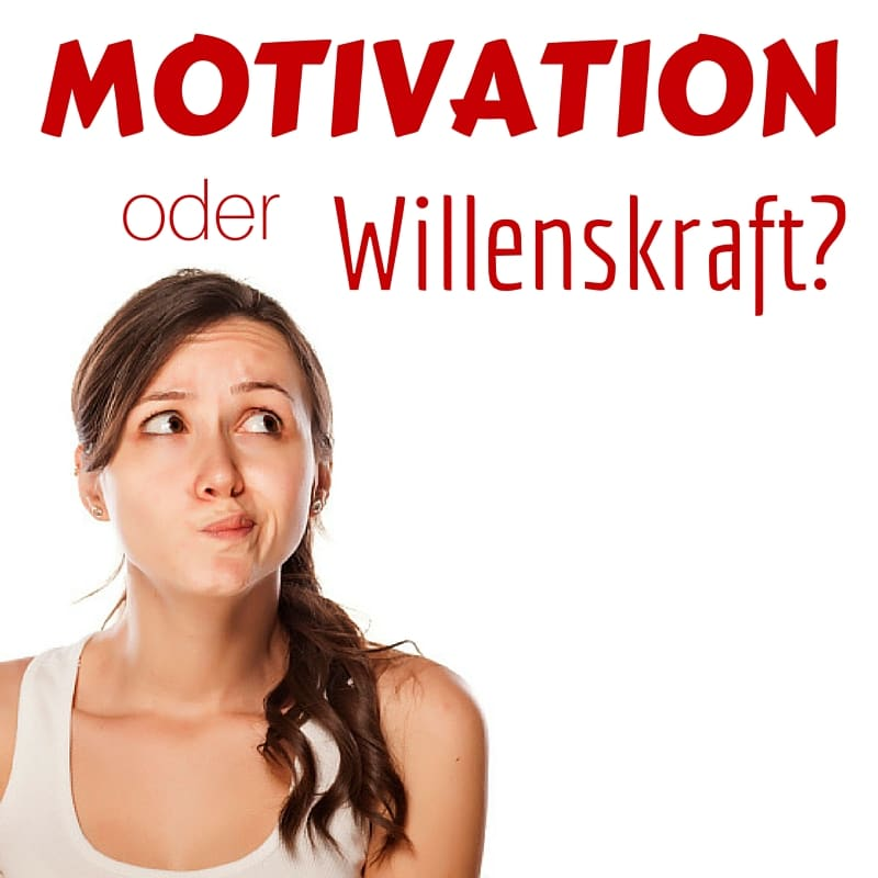 Motivation oder Willenskraft