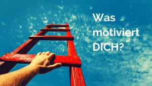 Was motiviert dich