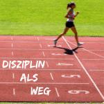 Disziplin als Weg